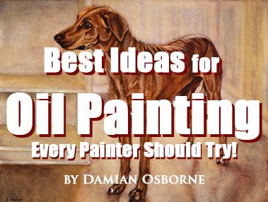 Best Ideas for Oil Painting Every Painter Should Try