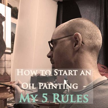 Beginning an Oil Painting – My 5 rules