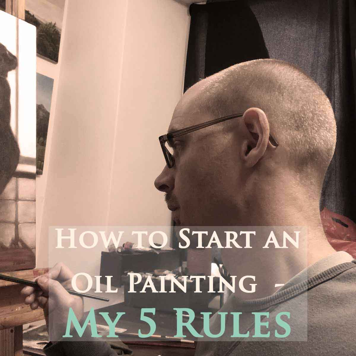 Starting a Painting – My 5 rules