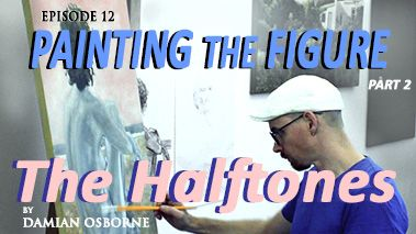 Painting the Halftones – Painting the Figure – Part 2